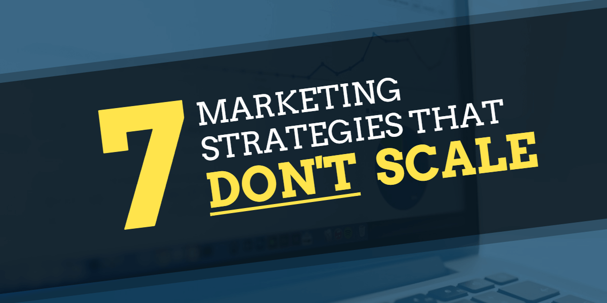 Marketing strategies that don't scale