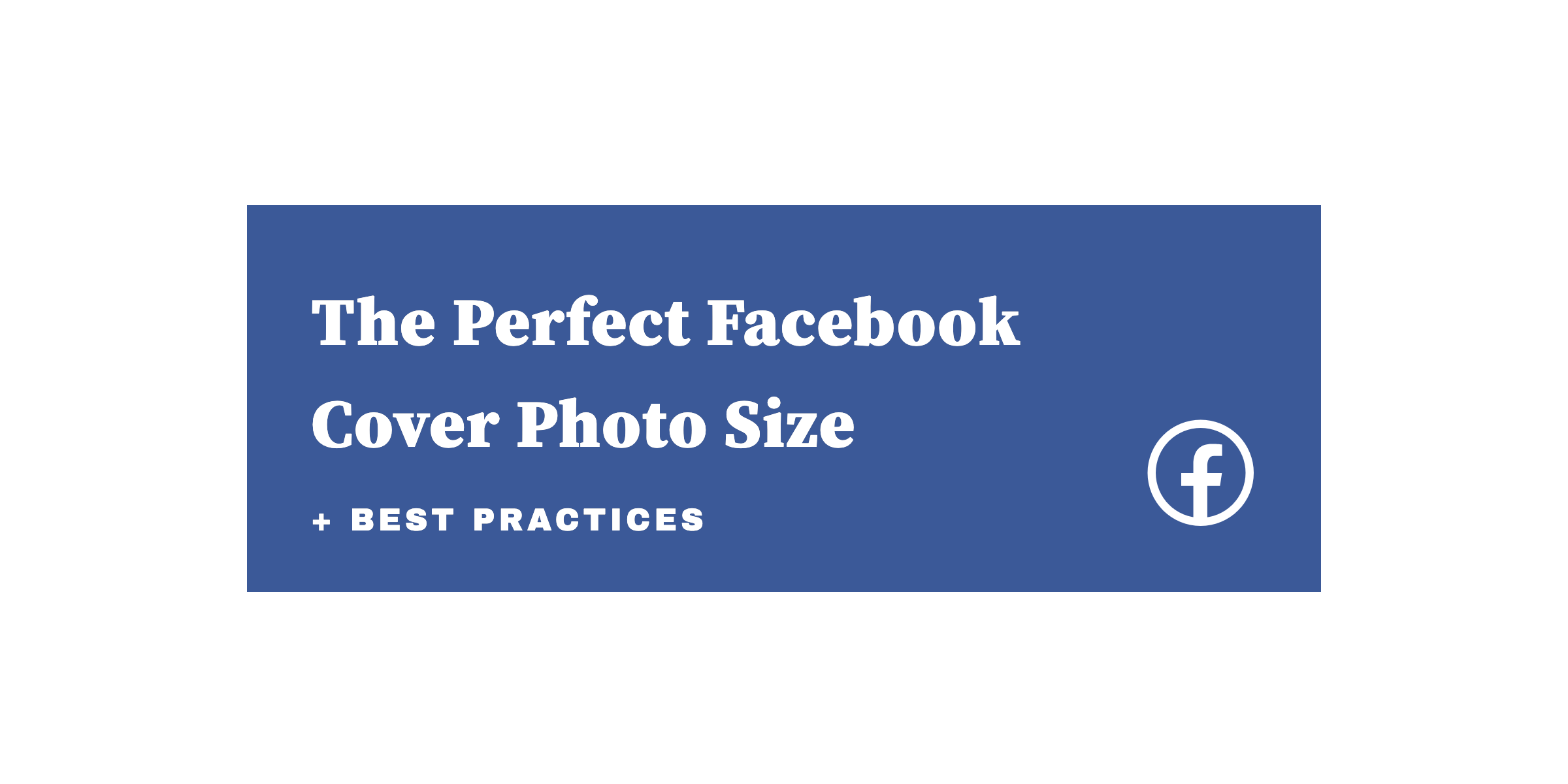 The Perfect Facebook Cover Photo Size Best Practices 2019 Update