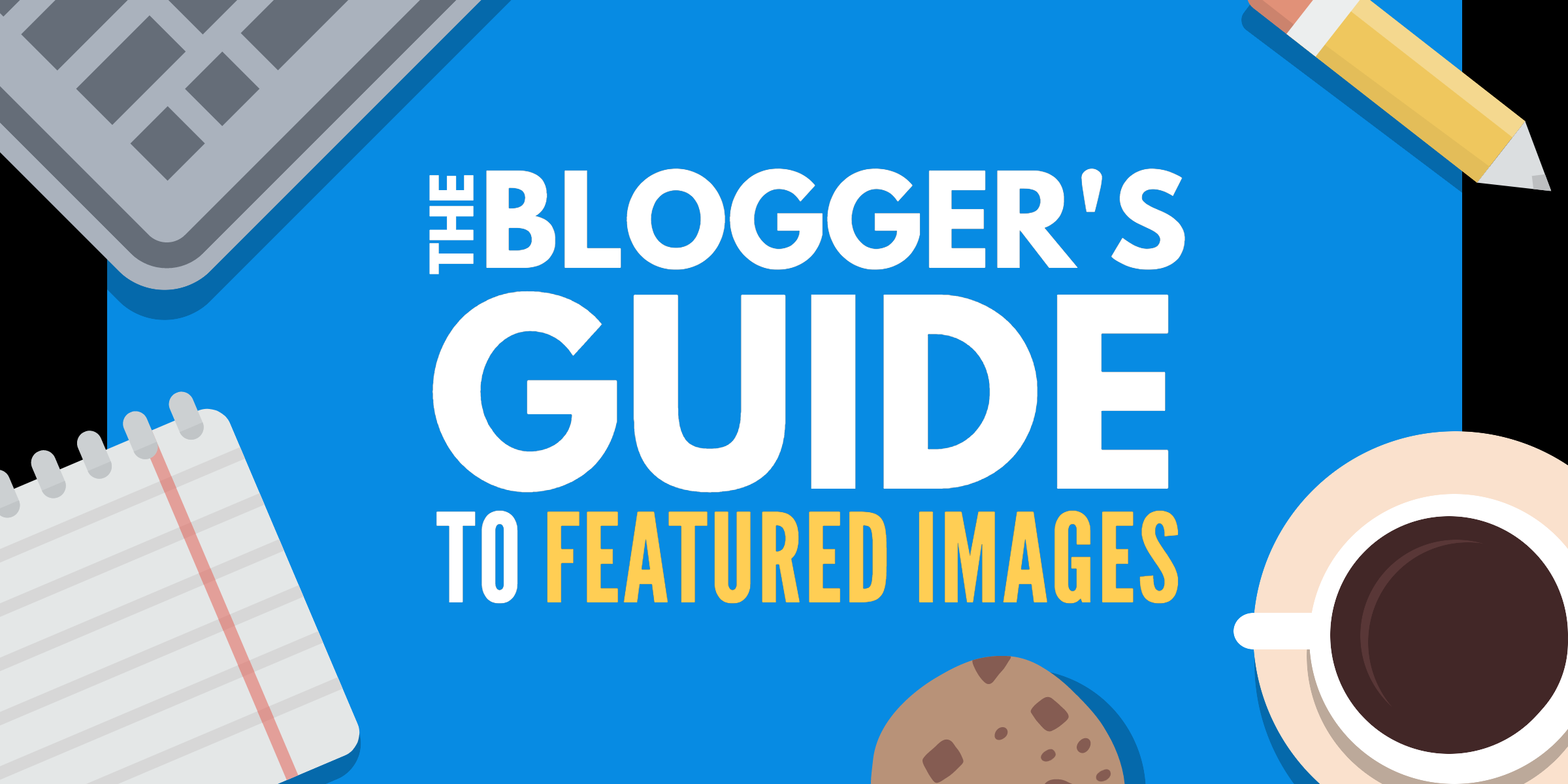 The Best WordPress Featured Image Size & Post Thumbnail Tips