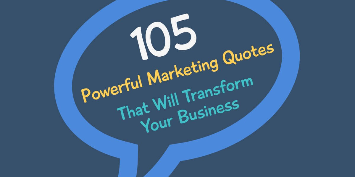 13661efe74 100+ Powerful Marketing Quotes That Will Transform Your Business