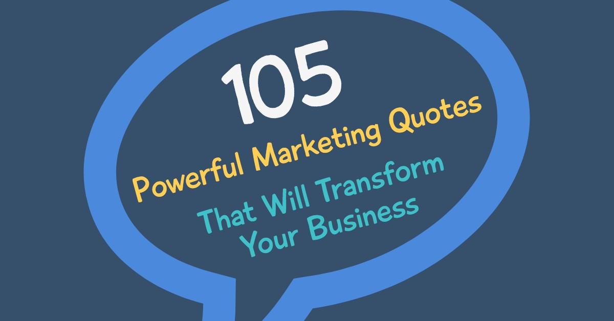 100+ Powerful Marketing Quotes That Will Transform Your Business