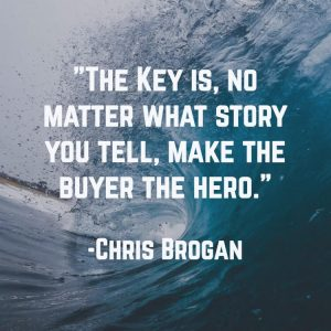 The key is no matter what story you tell make the buyer the hero