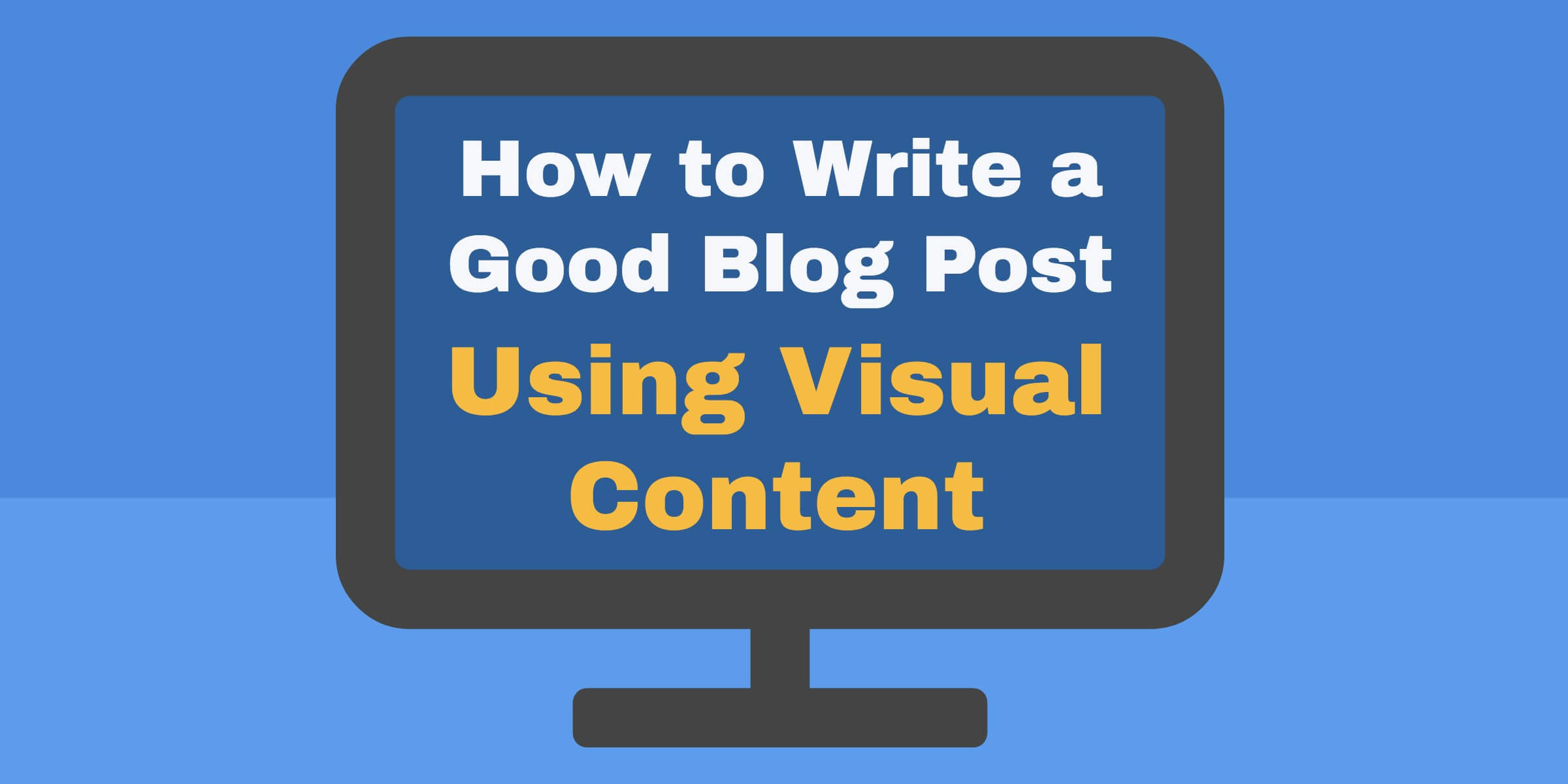 How to Write a Good Blog Post Using Visual Content