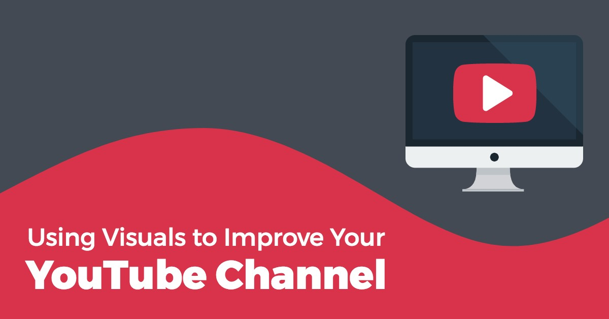 Using Visuals to Improve Your YouTube Channel