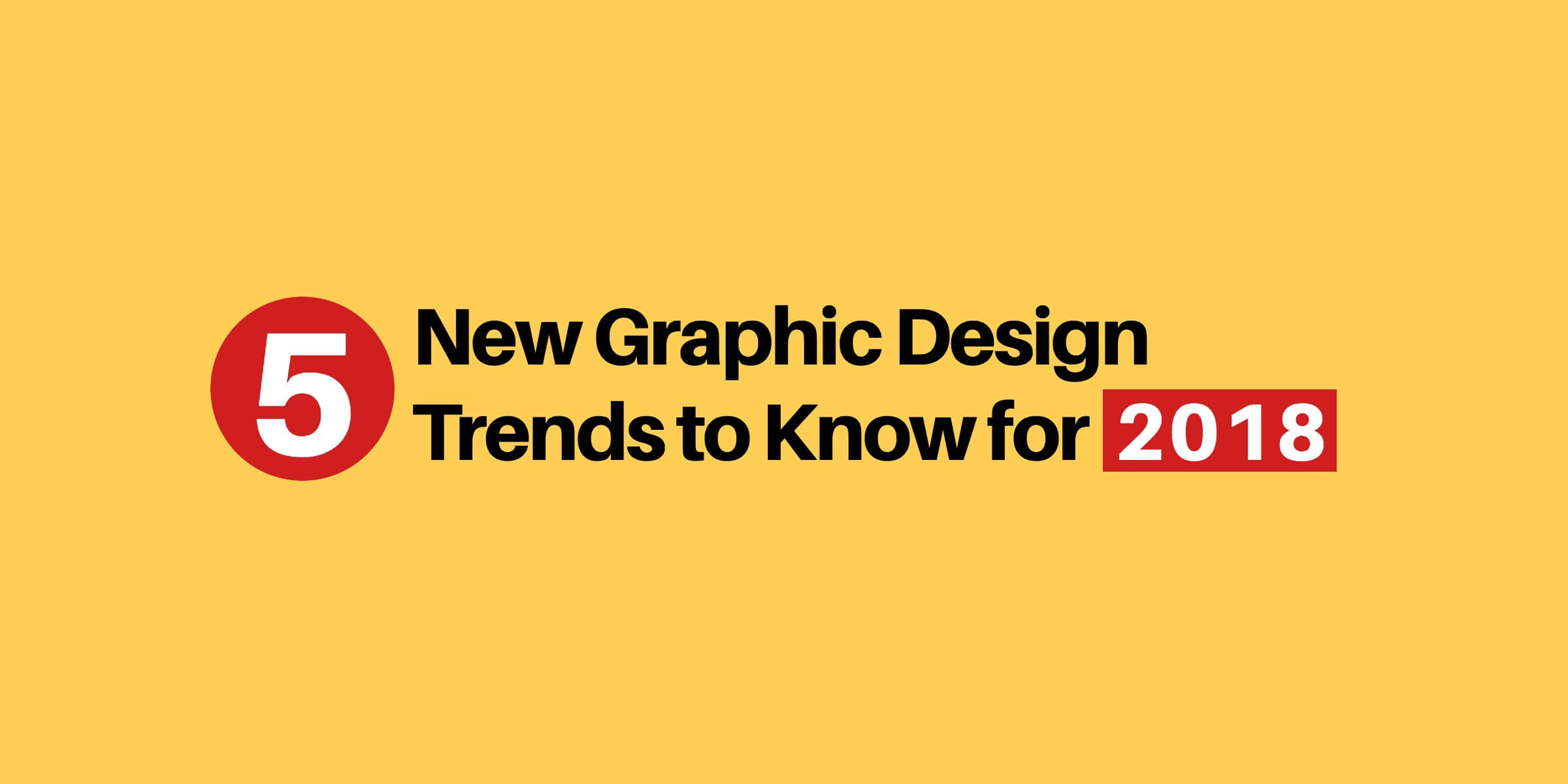 New Graphic Design Trends: 5 Graphic Design Trends To Know For 2018