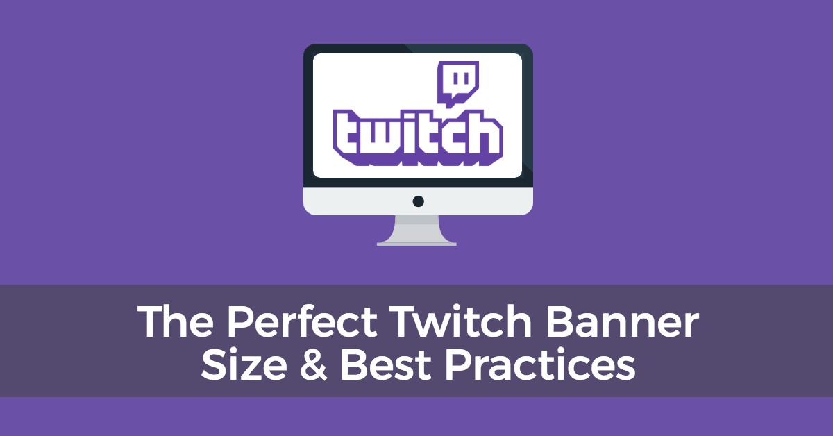 The Perfect Twitch Banner Size & Channel Best Practices
