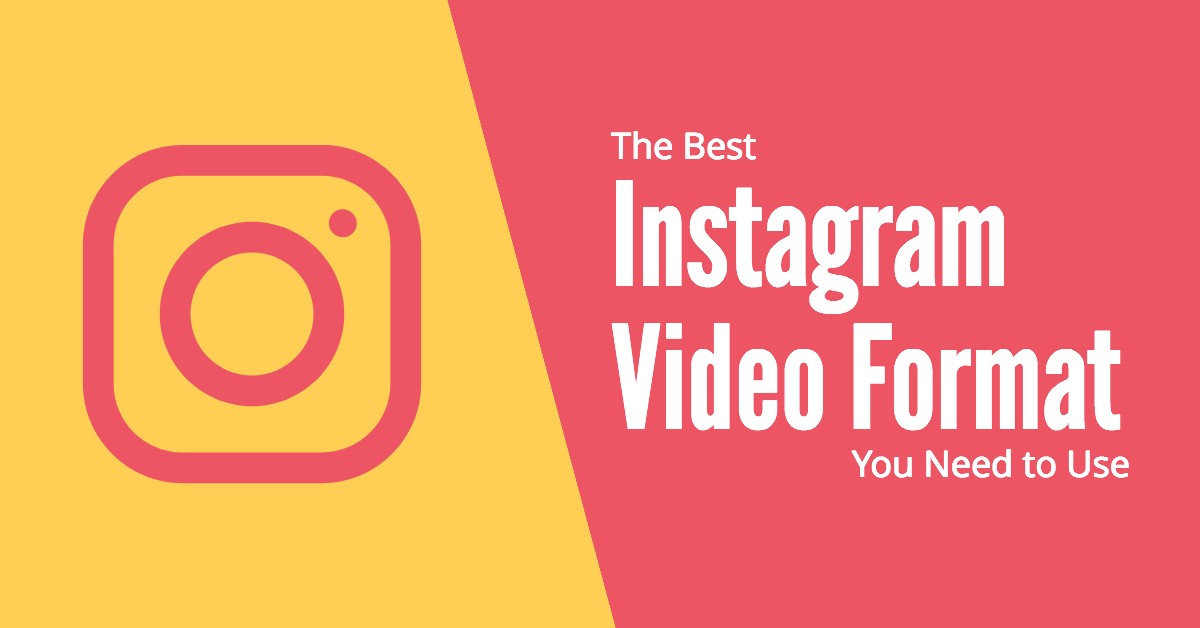 The Best Instagram Video Format You Should Use