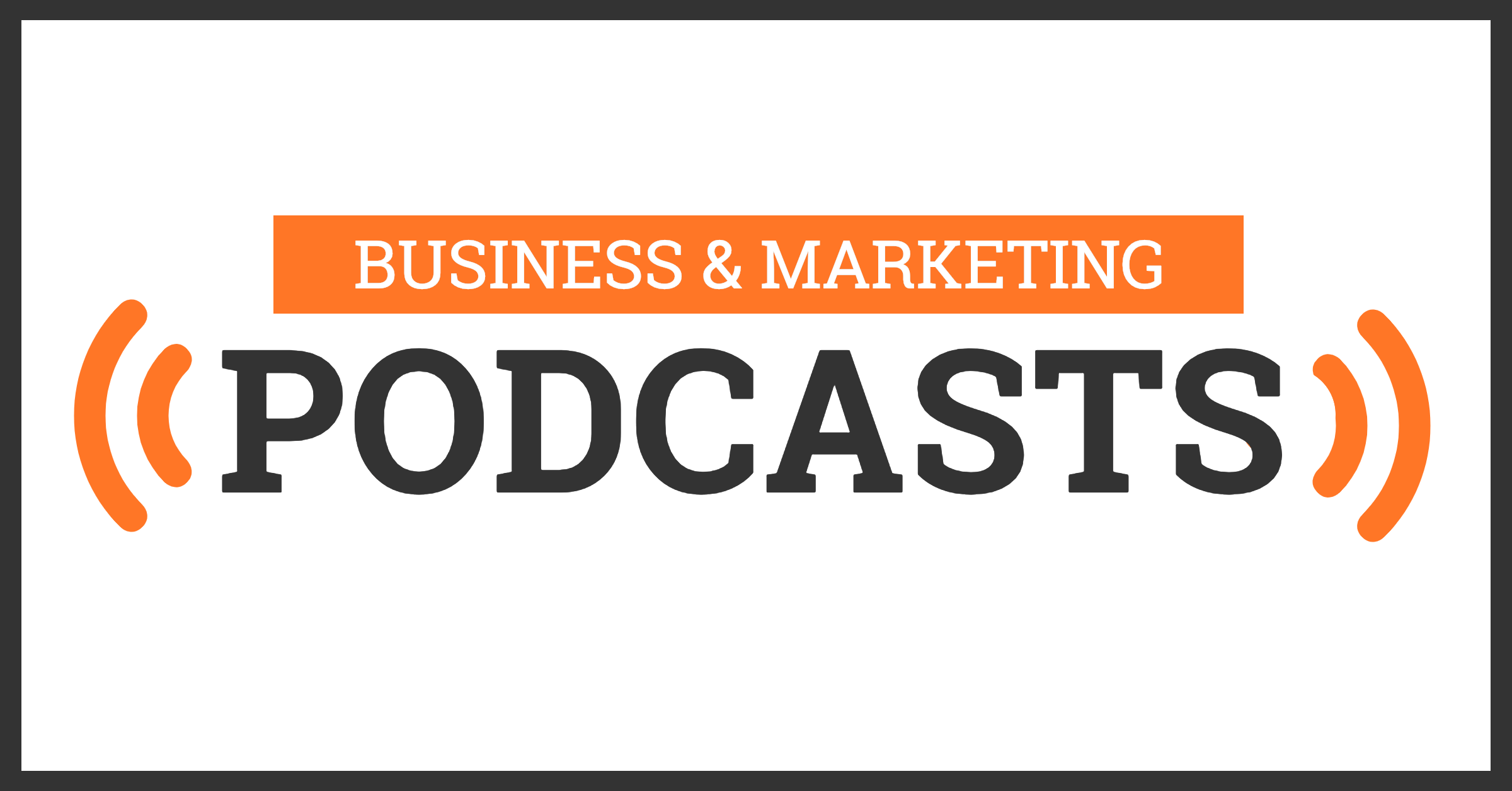 31 Business & Marketing Podcasts to Listen To in 2019