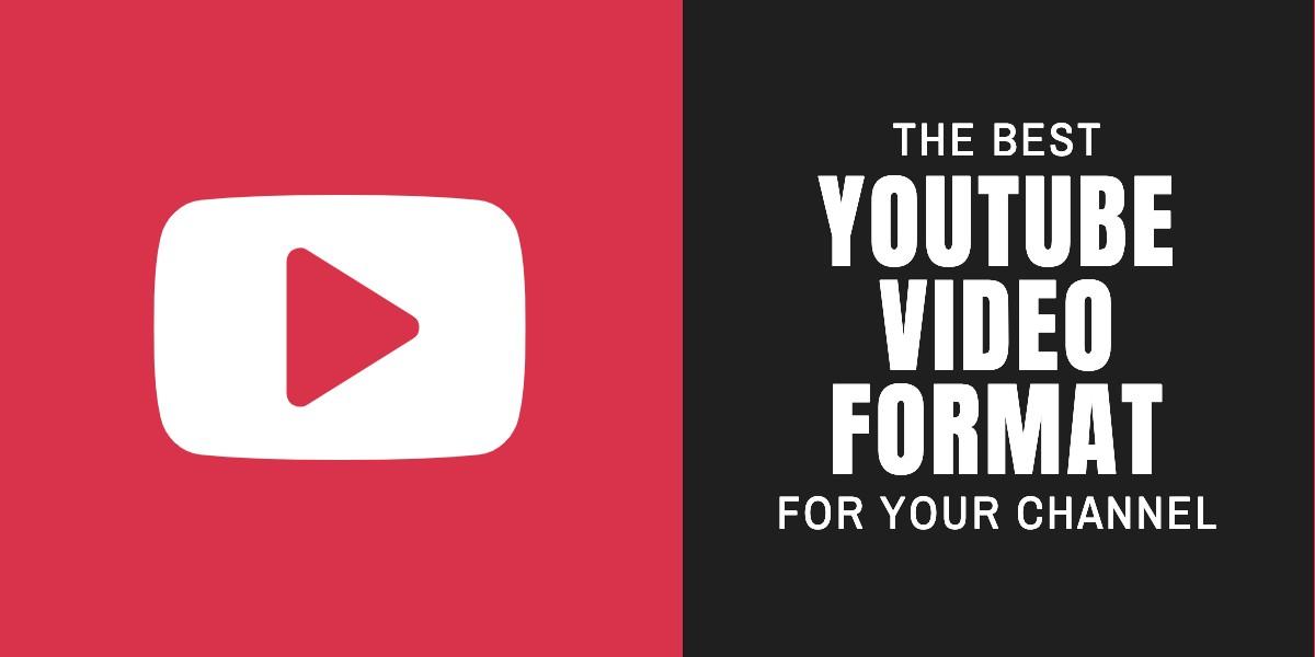 Best YouTube Video Format