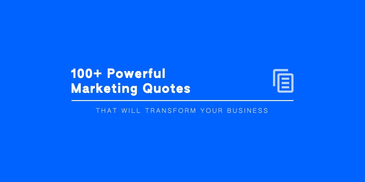 100 Powerful Marketing Quotes That Will Transform Your Business