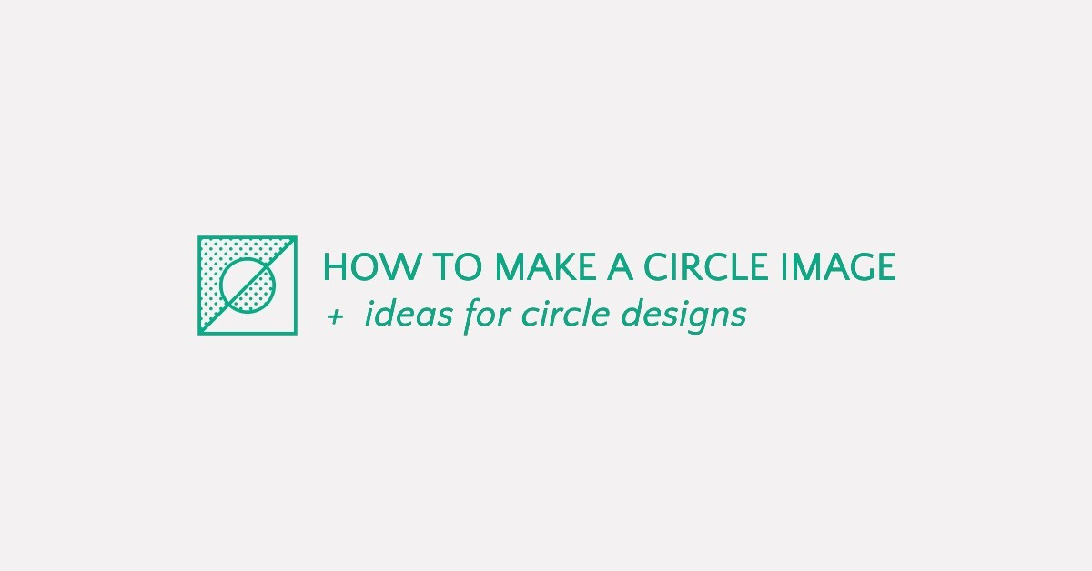 How to Make a Circle Image & Circle Design Ideas